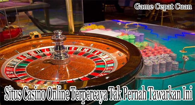 Situs Casino Online Terpercaya Tak Pernah Tawarkan Hal Ini
