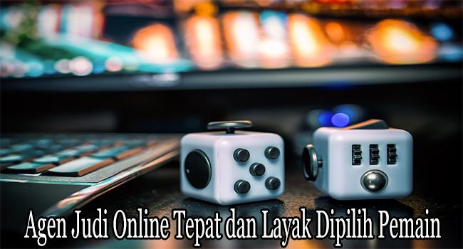 Agen Judi Online Tepat dan Layak Dipilih Para Pemain