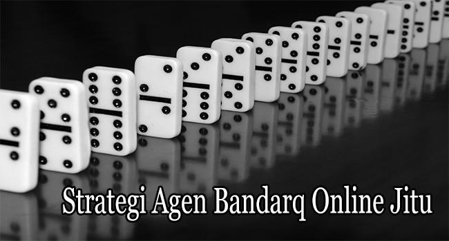 Strategi Agen Bandarq Online Jitu Untuk Menang Besar
