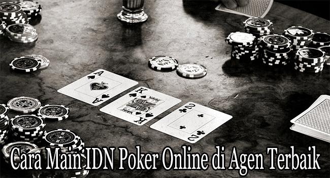 Cara Main IDN Poker Online di Agen Terbaik di Indonesia