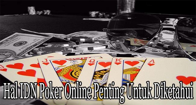 Hal IDN Poker Online Penting Untuk Diketahui dan Dipahami