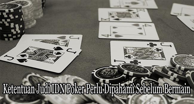Ketentuan Judi IDN Poker Perlu Dipahami Sebelum Bermain